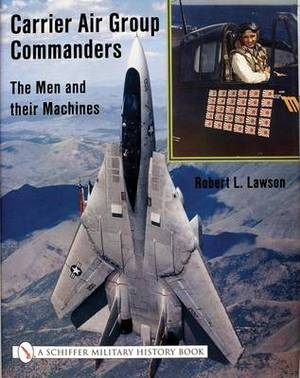 Carrier Air Group Commanders: The Men and Their Machines
