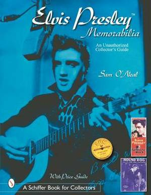 Elvis Presley Memorabilia: An Unauthorized Collectoras Guide