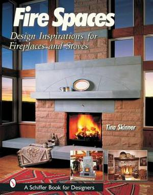 Fire Spaces: Design Inspirations for Fireplaces and Stoves