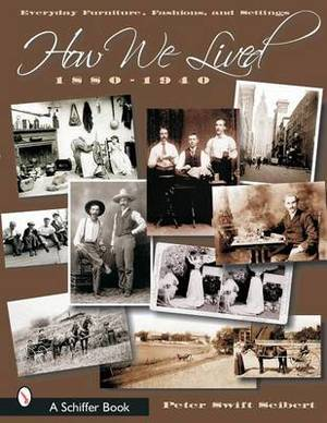 How We Lived: Everyday Furniture, Fashions, and Settings, 1880-1940