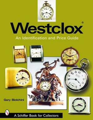 Westclox: An Identification and Price Guide: An Indentification and Price Guide