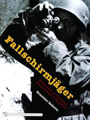 Fallschirmjager: Portraits of German Paratroops in Combat