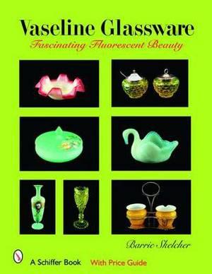 Vaseline Glassware: Fascinating Fluorescent Beauty