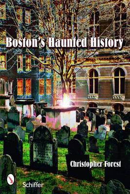 Boston's Haunted History: Exploring the Ghosts and Graves of Beantown