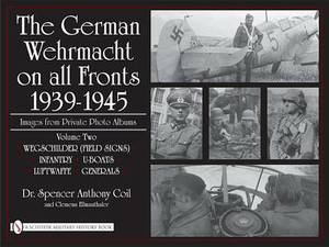 The German Wehrmacht on All Fronts 1939-1945, Images from Private Photo Albums: Volume 2: Wegschilder (Field Signs), Infantry, U-Boats, Luftwaffe, Generals
