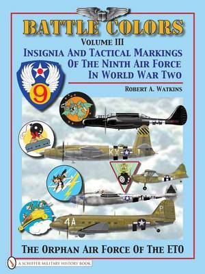 Battle Colors Volume 3: Insignia and Tactical Markings of the Ninth Air Force in World War II