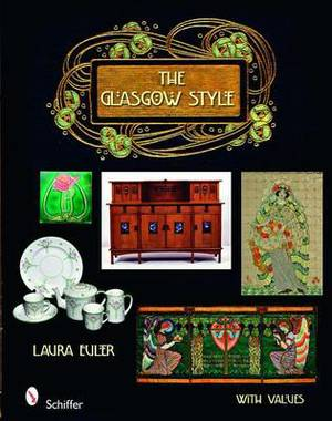 The Glasgow Style: Artists in the Decorative Arts, Circa 1900