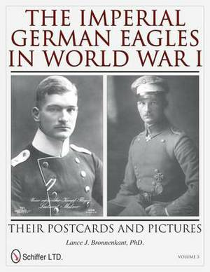 The Imperial German Eagles in World War I: Their Postcards and Pictures - Vol.3