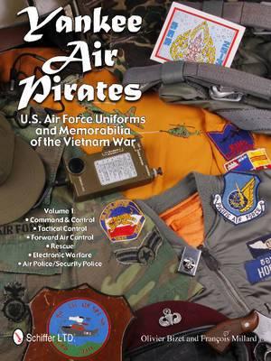 Yankee Air Pirates -- U.S. Air Force Uniforms & Memorabilia of the Vietnam War: Volume 1 -- Command & Control, Tactical Control, Forward Air Control, Rescue, Electronic Warfare, Air Police / Security Police