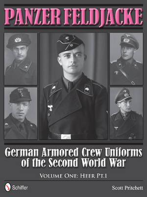Panzer Feldjacke: German Armored Crew Uniforms of the Second World War: Volume 1, Part 2: Heer