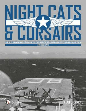 Night Cats and Corsairs: The Operational History of Grumman and Vought Night Fighter Aircraft, 1942-1953