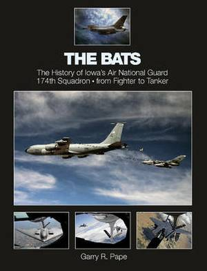 Bats: The History of Iowa's Air National Guard 174th Squadron from Fighter to Tanker