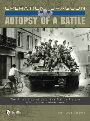 Operation Dragoon -- Autopsy of a Battle: The Allied Liberation of the French Riviera -- August-September 1944