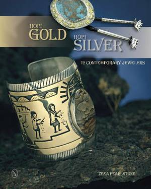 Hopi Gold, Hopi Silver: 12 Contemporary Jewelers