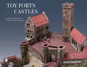 Toy Forts & Castles: European-Made Toys of the 19th & 20th Centuries
