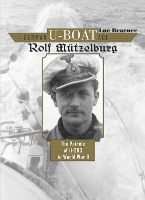 German U-Boat Ace Rolf Mutzelburg: The Patrols of U-203 in World War II