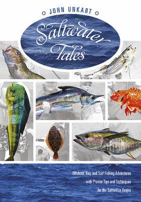 Saltwater Tales: Offshore, Bay, and Surf Fishing Adventures with Proven Tips and Techniques for the Saltwater Angler
