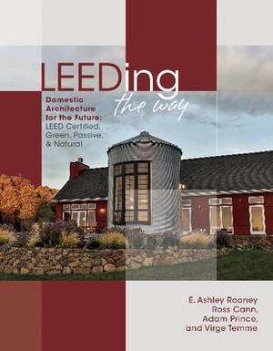 LEEDING the Way: Domestic Architecture for the Future: LEED Certified, Green, Passive & Natural