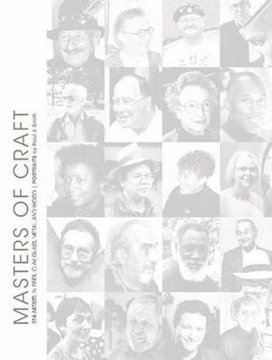Masters of Craft: 224 Artists in Fiber, Clay, Glass, Metal, and Wood: Portraits by Paul J. Smith