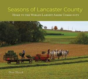 Seasons of Lancaster County: Home to the World's Largest Amish Community