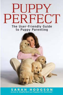 Puppy Perfect: The User-friendly Guide to Puppy Parenting