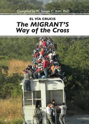 El Via Cruscis del Migrant/The Migrant's Way Of The Cross
