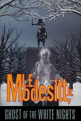 Ghost of the White Nights / L.E. Modesitt, Jr.