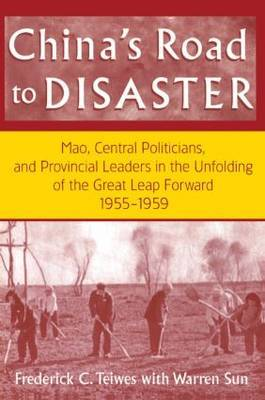 China's Road to Disaster: Mao, Central Politicians and Provincial Leaders in the Great Leap Forward, 1955-59
