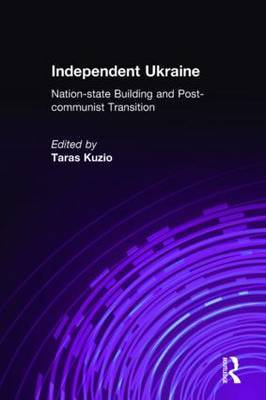 Independent Ukraine: Nation-State Building and Post-Communist Transition