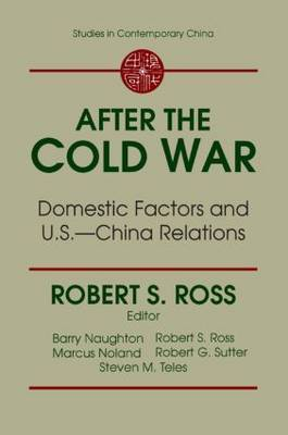 After the Cold War: Domestic Factors and U.S.-China Relations: Domestic Factors and U.S.-China Relations