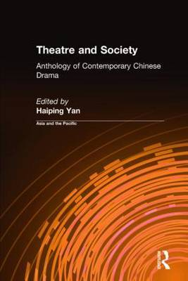 Theatre and Society: Anthology of Contemporary Chinese Drama: Anthology of Contemporary Chinese Drama
