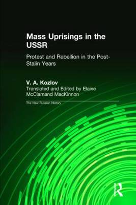 Mass Uprisings in the USSR: Protest and Rebellion in the Post-Stalin Years