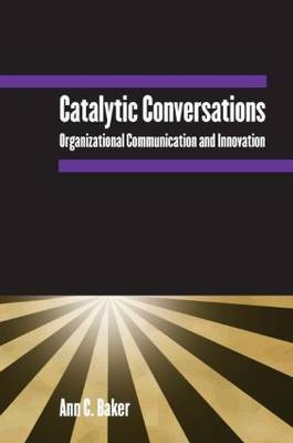Catalytic Conversations: Organizational Communication and Innovation