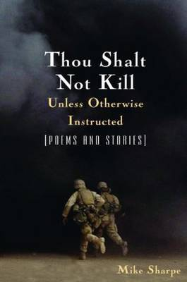 Thou Shalt Not Kill Unless Otherwise Instructed: Poems and Stories