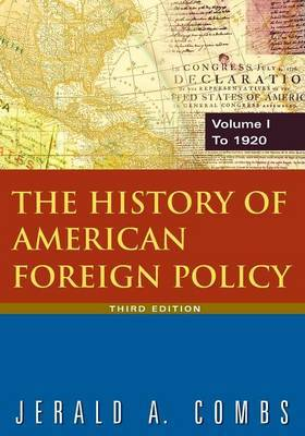 The History of American Foreign Policy: Volume 1: To 1920