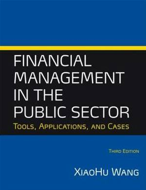Financial Management in the Public Sector: Tools, Applications, and Cases: 2014