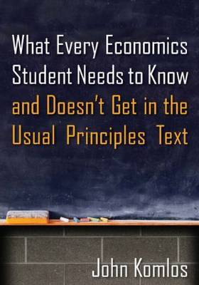 What Every Economics Student Needs to Know and Doesn't Get in the Usual Principles Text: 2014