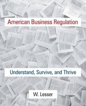 American Business Regulation: Understand, Survive, and Thrive