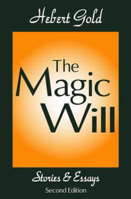 The Magic Will: Stories and Essays