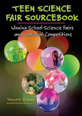 Teen Science Fair Sourcebook: Winning School Science Fairs and National Competitions