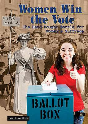 Women Win the Vote: The Hard-fought Battle for Women's Suffrage