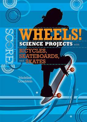 Wheels! Science Projects with Bicycles, Skateboards, and Skates