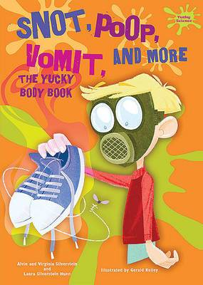 Snot, Poop, Vomit, and More: The Yucky Body Book