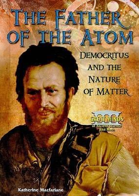 The Father of the Atom: Democritus and the Nature of Matter