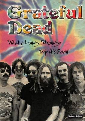 Grateful Dead : What a Long, Strange Trip it's Been