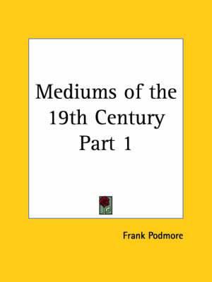 Mediums of the 19th Century Vol. 1 (1902): v. 1