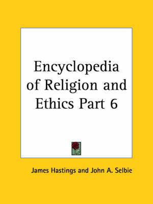 Encyclopedia of Religion & Ethics (1908): v. 6