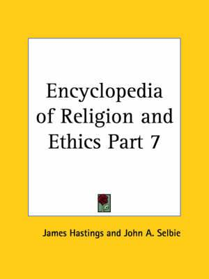 Encyclopedia of Religion & Ethics (1908): v. 7