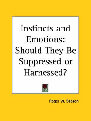 Instincts and Emotions: Should They be Suppressed or Harnessed? (1927)