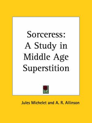 Sorceress: A Study in Middle Age Superstition